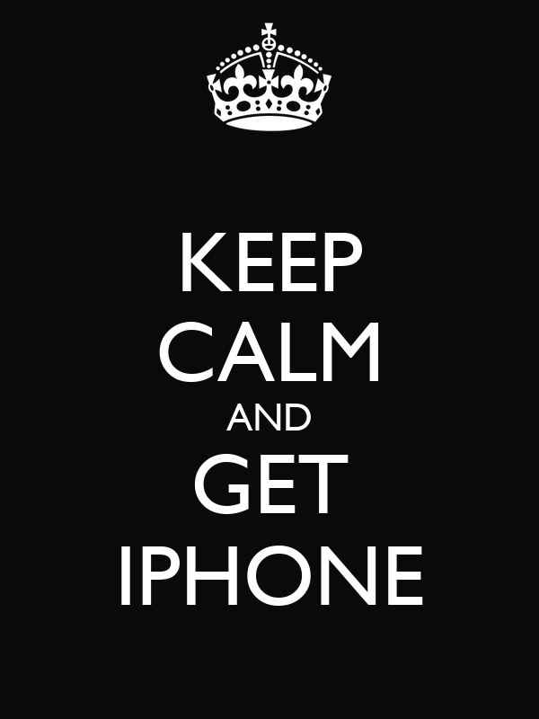 KEEP CALM AND GET IPHONE