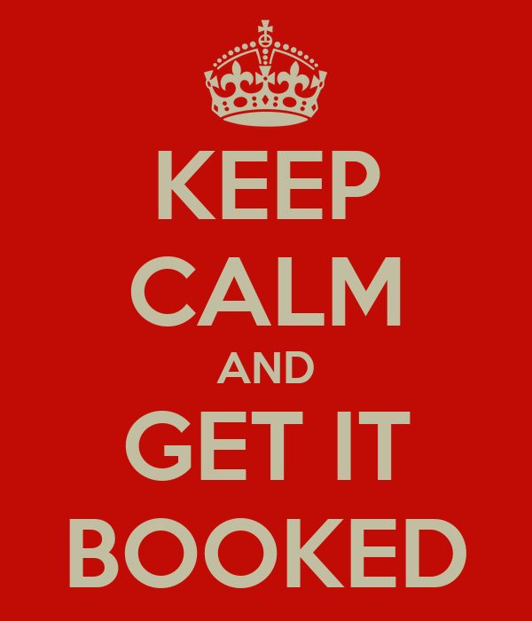 KEEP CALM AND GET IT BOOKED