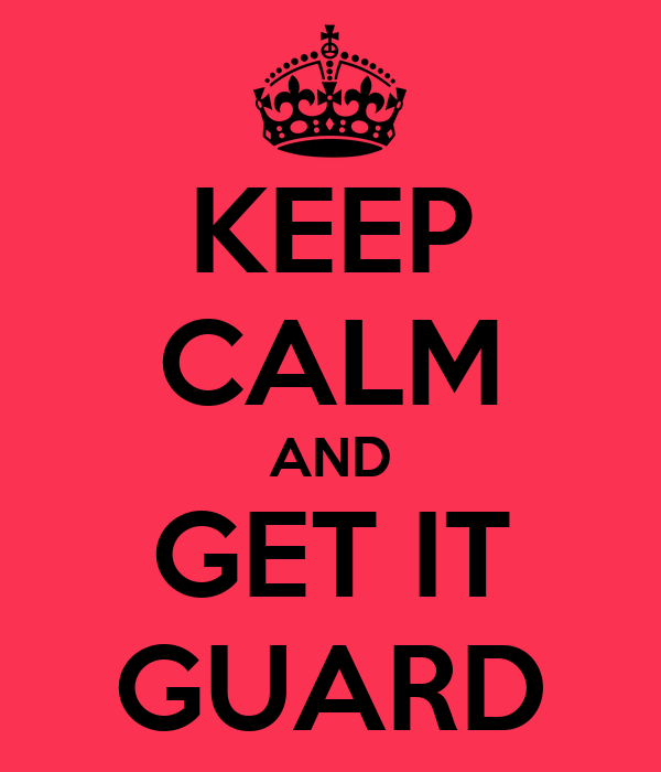 KEEP CALM AND GET IT GUARD