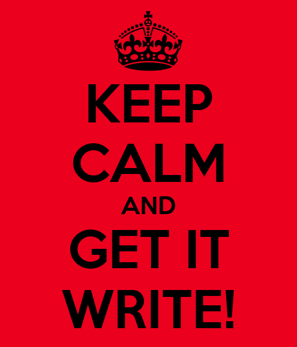 KEEP CALM AND GET IT WRITE!
