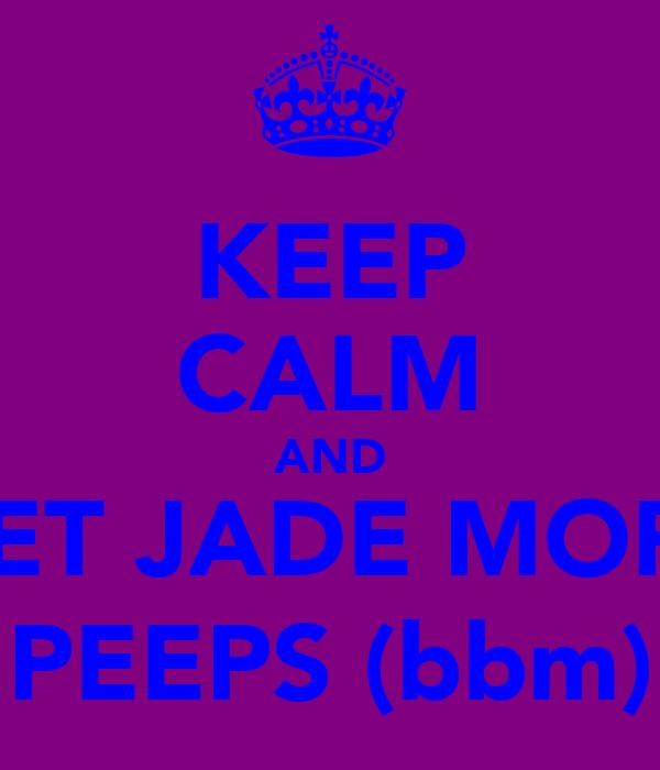 KEEP CALM AND GET JADE MORE PEEPS (bbm)