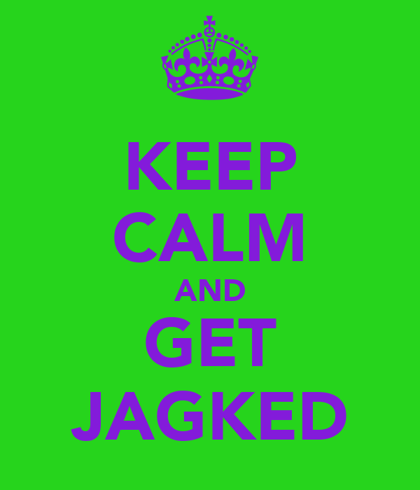 KEEP CALM AND GET JAGKED