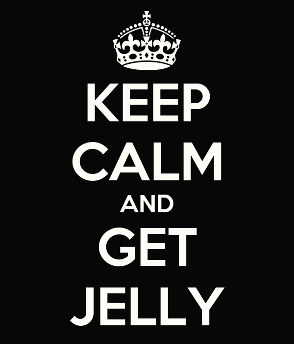 KEEP CALM AND GET JELLY