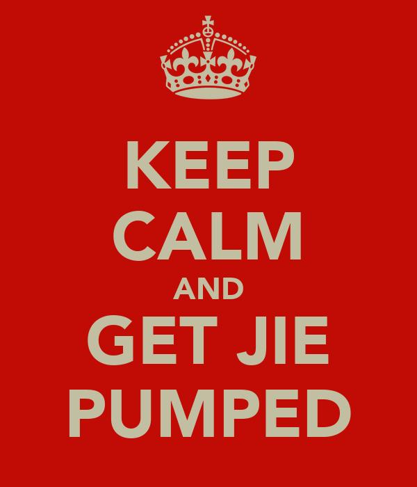 KEEP CALM AND GET JIE PUMPED