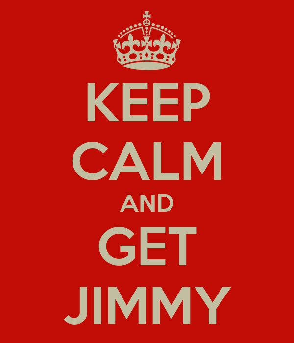 KEEP CALM AND GET JIMMY