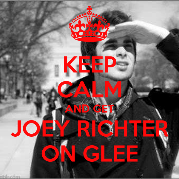 KEEP CALM AND GET JOEY RICHTER ON GLEE