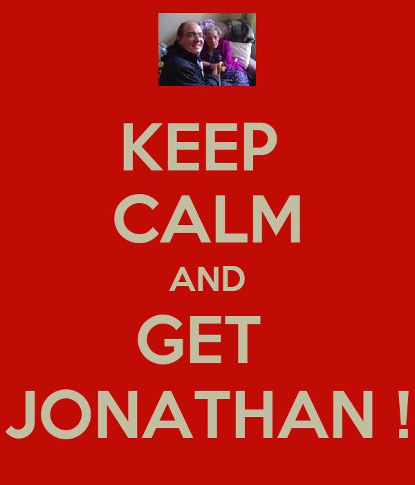 KEEP  CALM AND GET  JONATHAN !