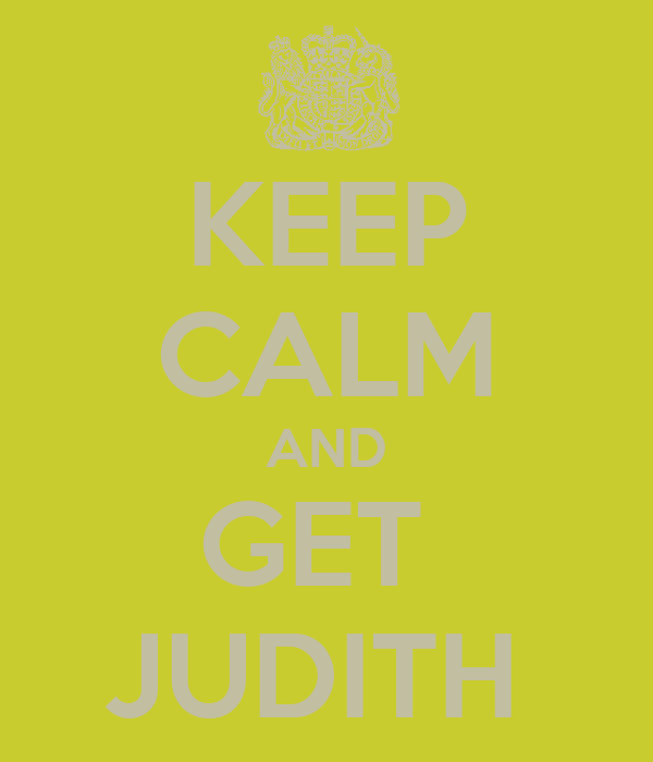 KEEP CALM AND GET  JUDITH