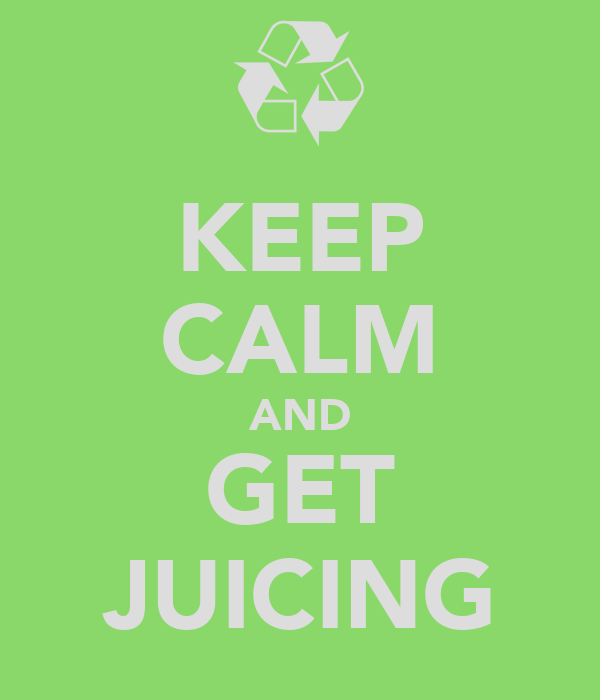 KEEP CALM AND GET JUICING