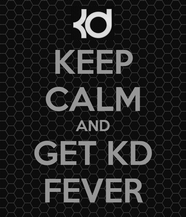 KEEP CALM AND GET KD FEVER