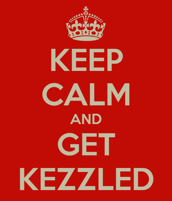 KEEP CALM AND GET KEZZLED