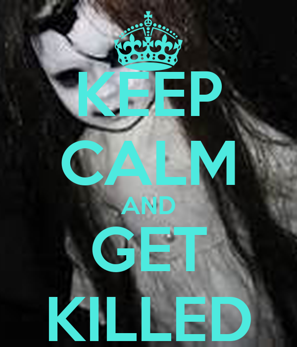 KEEP CALM AND GET KILLED