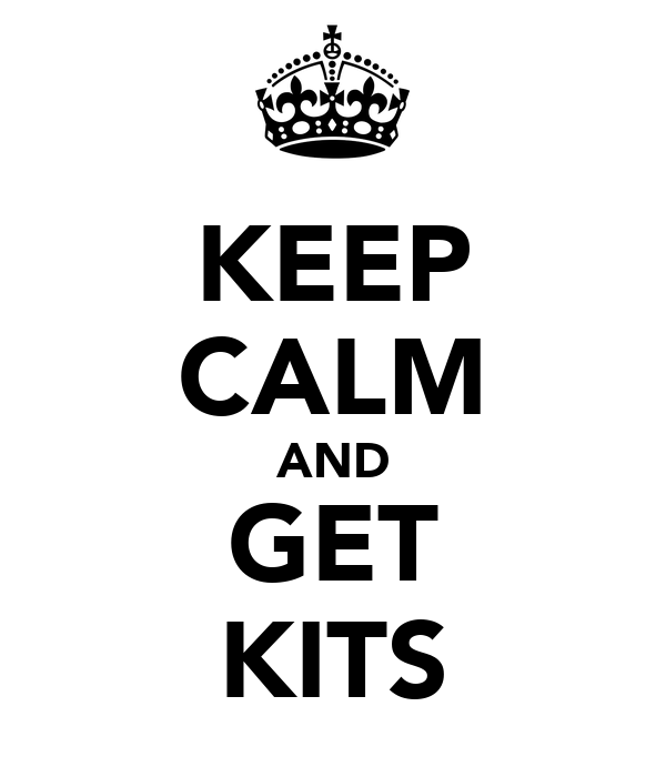 KEEP CALM AND GET KITS