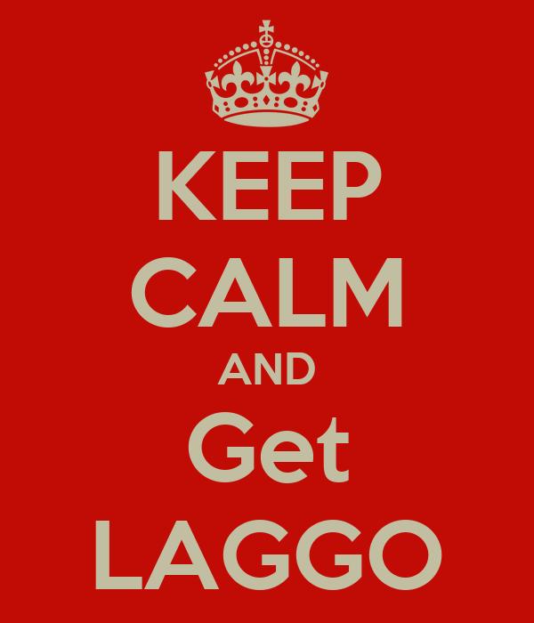 KEEP CALM AND Get LAGGO