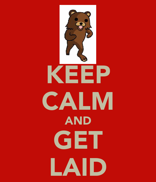 KEEP CALM AND GET LAID