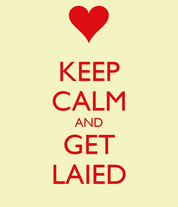 KEEP CALM AND GET LAIED