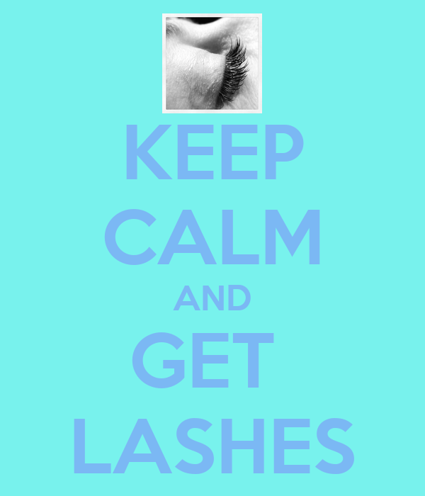 KEEP CALM AND GET  LASHES