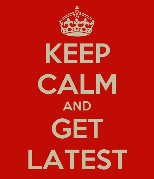 KEEP CALM AND GET LATEST