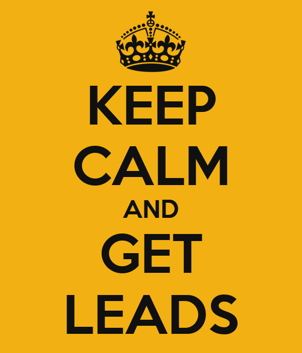 KEEP CALM AND GET LEADS