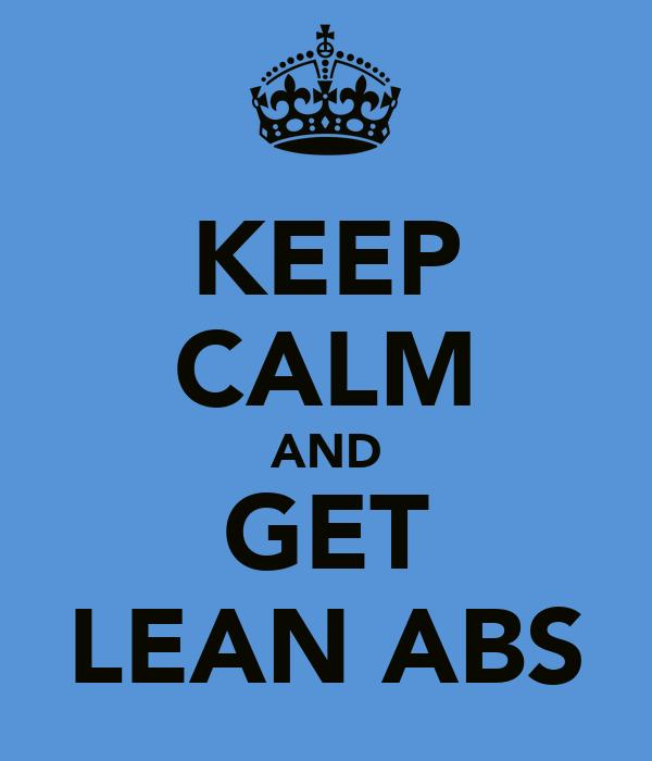 KEEP CALM AND GET LEAN ABS