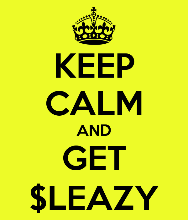 KEEP CALM AND GET $LEAZY