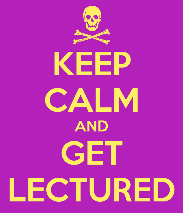 KEEP CALM AND GET LECTURED