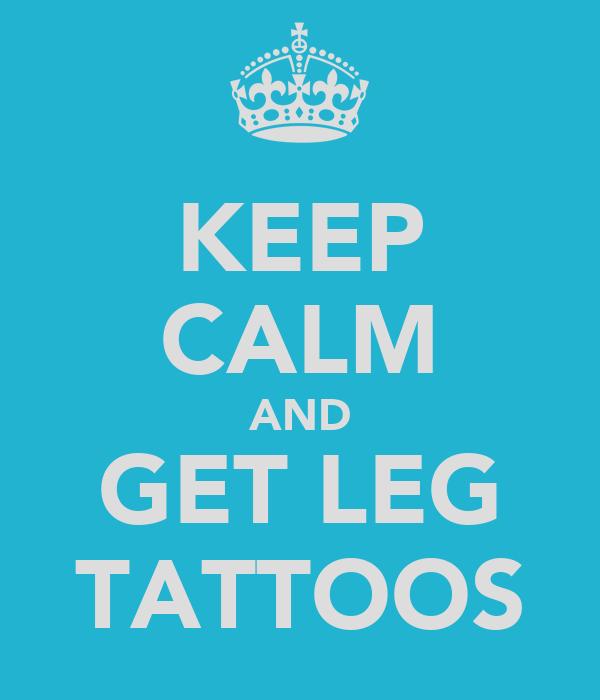 KEEP CALM AND GET LEG TATTOOS