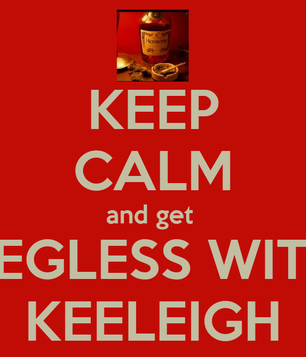 KEEP CALM and get  LEGLESS WITH KEELEIGH