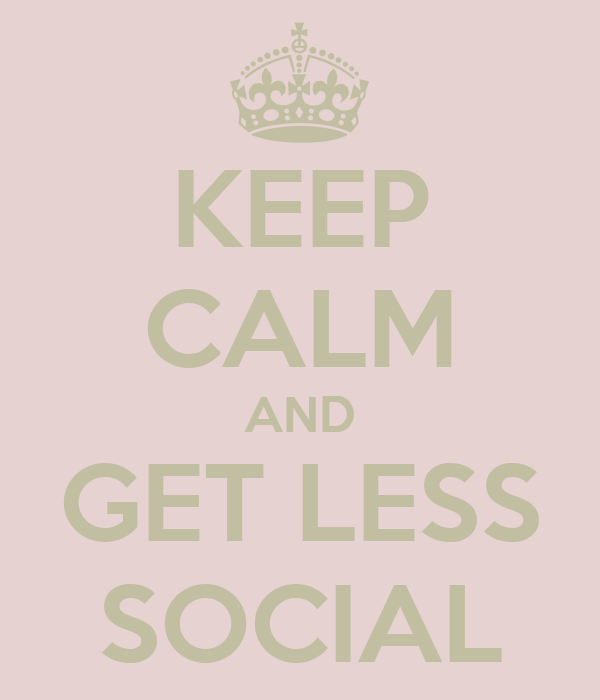 KEEP CALM AND GET LESS SOCIAL