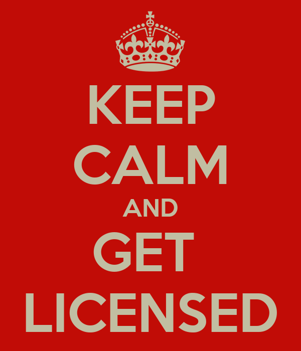 KEEP CALM AND GET  LICENSED