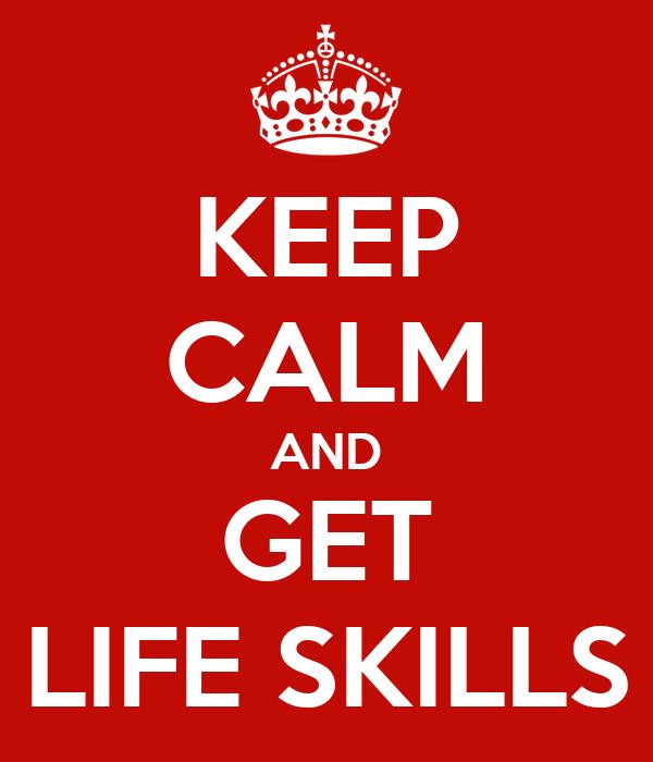 KEEP CALM AND GET LIFE SKILLS