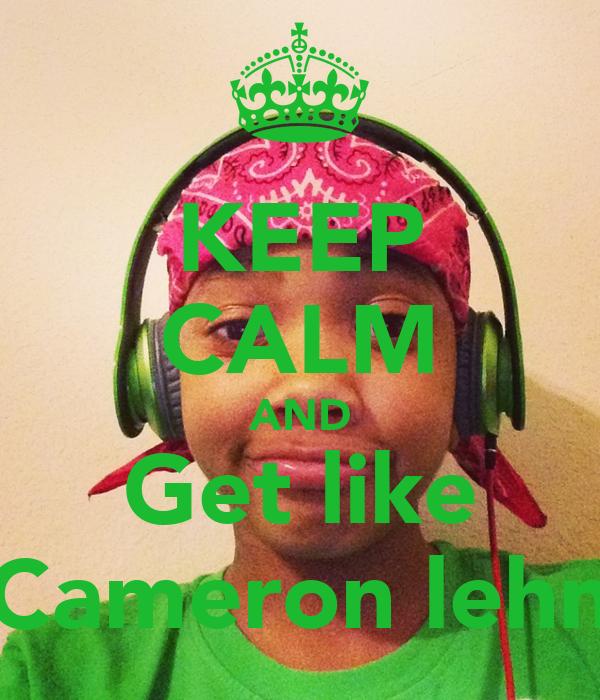 KEEP CALM AND Get like Cameron lehn