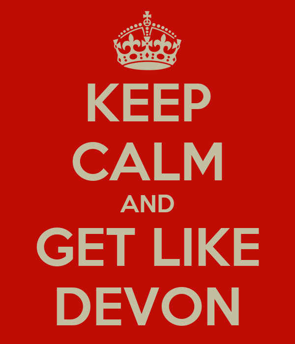 KEEP CALM AND GET LIKE DEVON