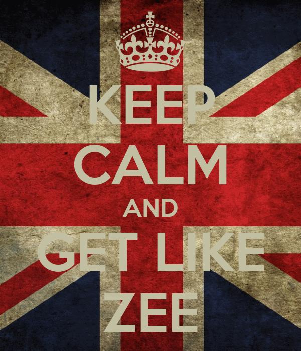 KEEP CALM AND GET LIKE ZEE