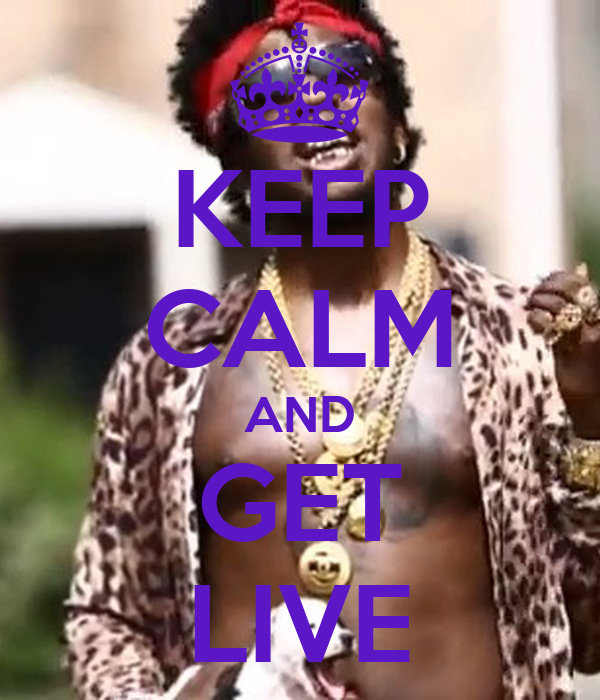 KEEP CALM AND GET LIVE