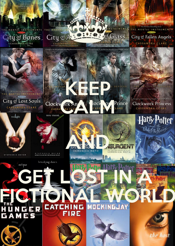 KEEP CALM AND GET LOST IN A  FICTIONAL WORLD