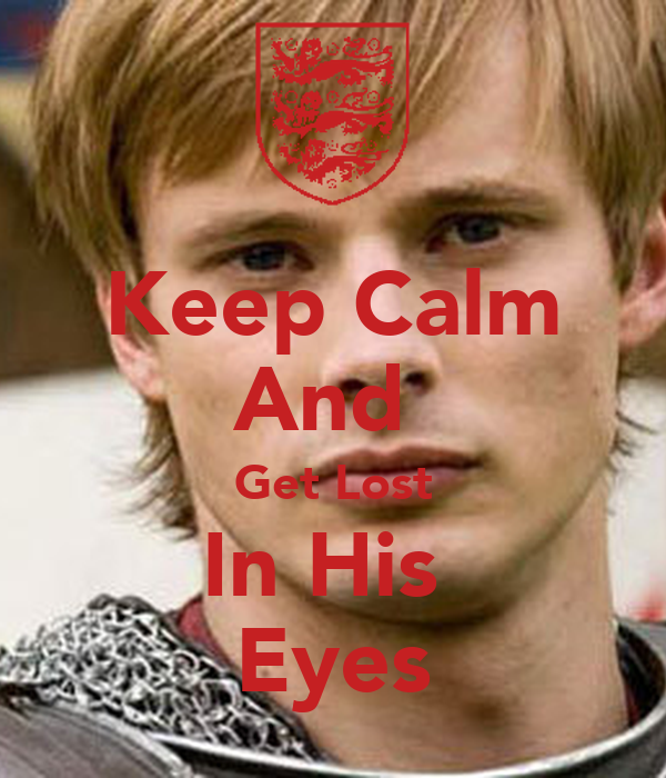 Keep Calm And  Get Lost In His  Eyes