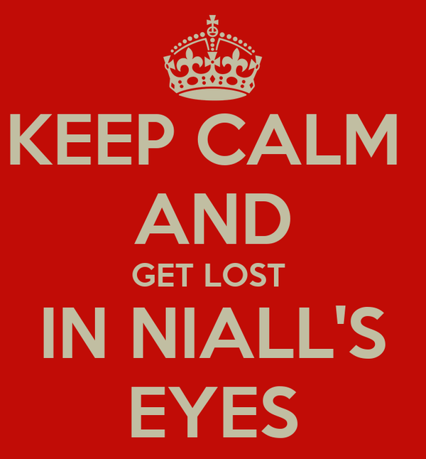 KEEP CALM  AND GET LOST  IN NIALL'S EYES