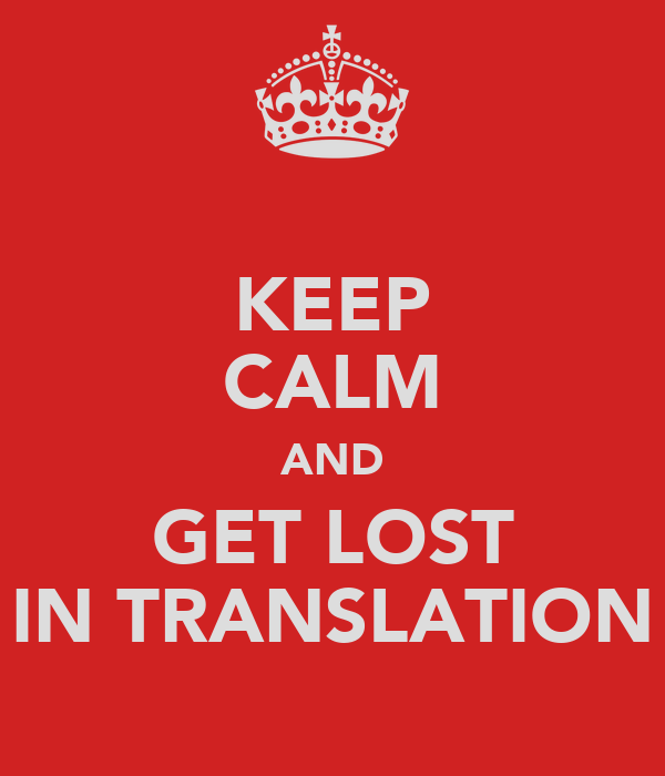 KEEP CALM AND GET LOST IN TRANSLATION