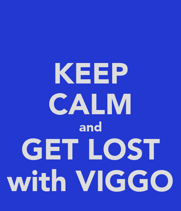 KEEP CALM and GET LOST with VIGGO