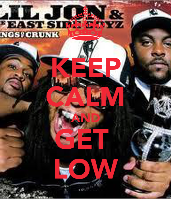 KEEP CALM AND GET  LOW