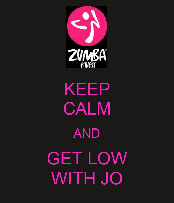 KEEP CALM AND GET LOW WITH JO