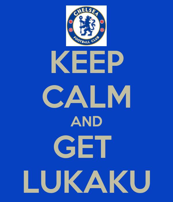 KEEP CALM AND GET  LUKAKU