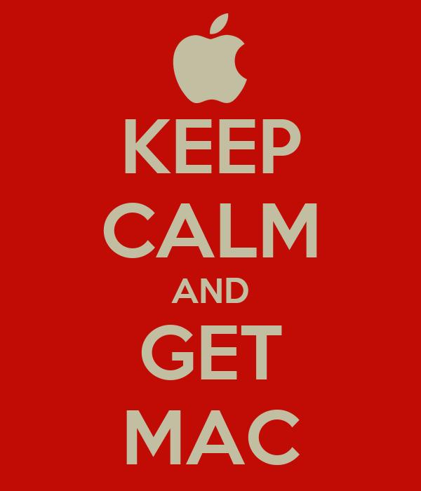 KEEP CALM AND GET MAC