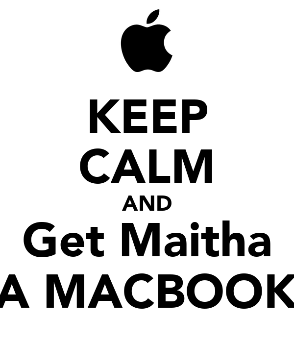 KEEP CALM AND Get Maitha A MACBOOK