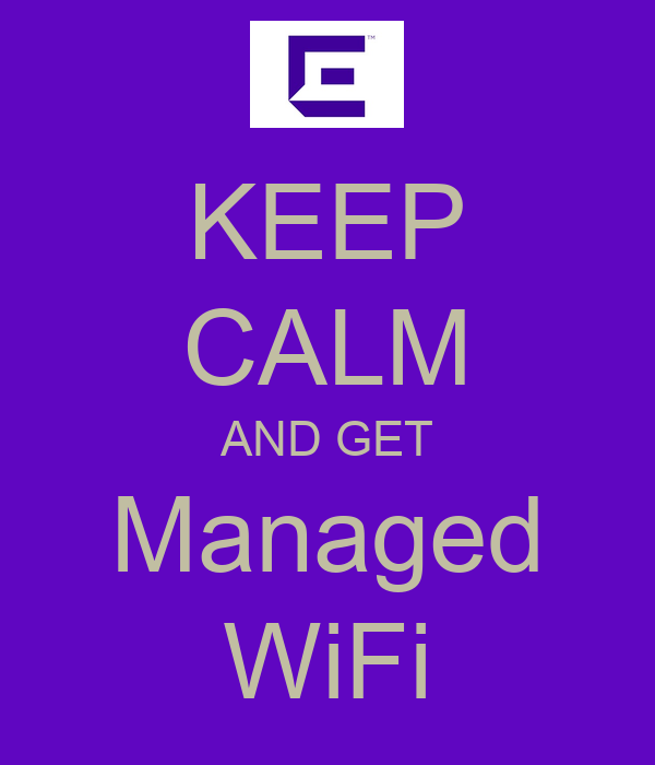 KEEP CALM AND GET Managed WiFi