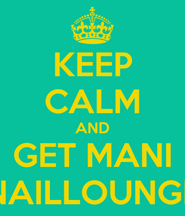 KEEP CALM AND GET MANI NAILLOUNGE