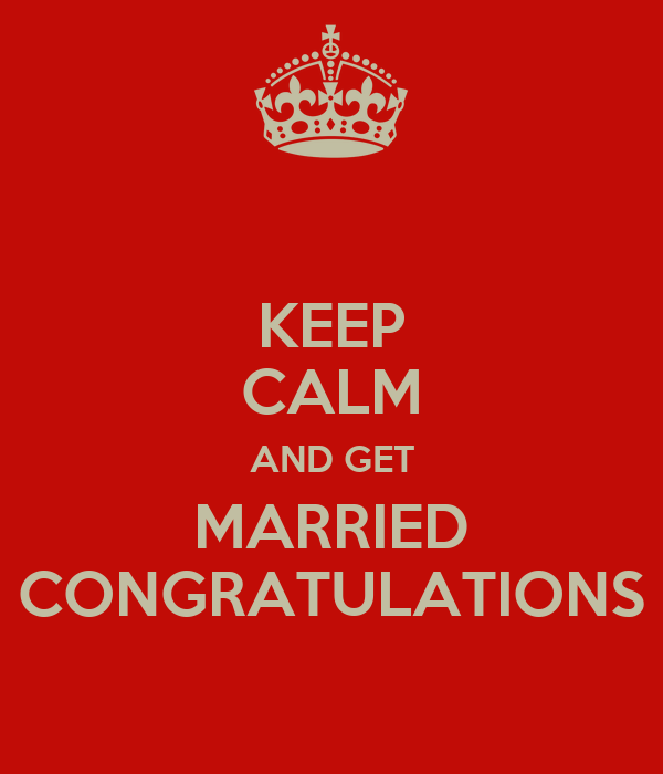 KEEP CALM AND GET MARRIED CONGRATULATIONS