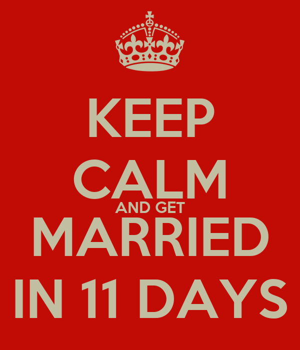 KEEP CALM AND GET MARRIED IN 11 DAYS
