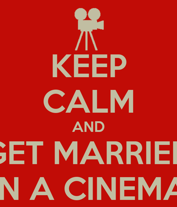 KEEP CALM AND GET MARRIED IN A CINEMA